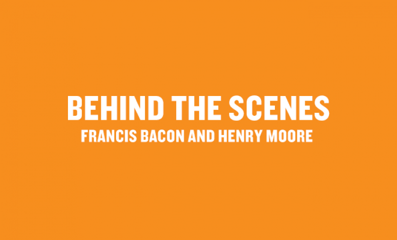 Behind the Scenes: Francis Bacon and Henry Moore