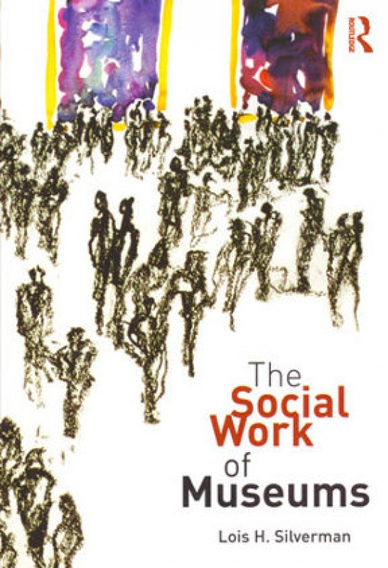 The Social Work of Museums, Lois Silverman