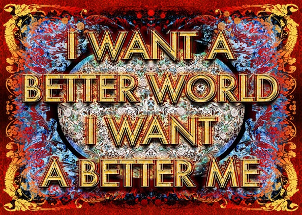 I WANT A BETTER WORLD. I WANT A BETTER ME.